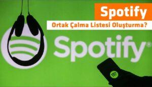 Spotify Ortak Çalma Listesi Oluşturma?